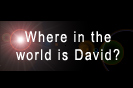 Where in the world is David?